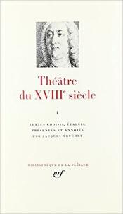 Jacques Truchet - Théâtre du XVIIIe siècle - Tome 1.