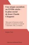 Jacques Tuot - Une utopie socialiste au XVIIIe siècle : le plan social de Jean-Claude Chappuis - Thèse pour le Doctorat en droit présentée et soutenue le vendredi 11 décembre 1942, à 14 heures.