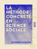 Jacques Valdour - La Méthode concrète en science sociale.