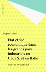 Jacques Valette - État et vie économique dans les grands pays industriels, en U.R.S.S. et en Italie - Début de XXe siècle-1939.