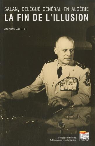 Jacques Valette - Salan, délégué général en Algérie - La fin de l'illusion.