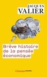 Jacques Valier - Brève histoire de la pensée économique d'Aristote à nos jours.