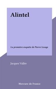 Jacques Vallée - Alintel - La première enquête de Pierre Lesage.