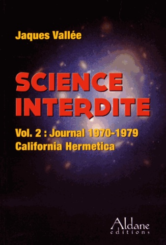 Jacques Vallée - Science interdite - Volume 2, Journal 1970-1979 California Hermetica.