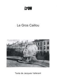 Jacques Vallerant - Le Gros Caillou.