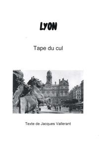 Jacques Vallerant - Lyon, Tape du cul.
