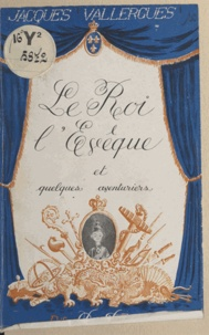 Jacques Vallergues et Lucien Logé Ogé - Le roi, l'évêque et quelques aventuriers.