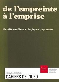 Jacques Vallet et Gilbert Rist - De l'empreinte à l'emprise - Identités andines et logiques paysannes.