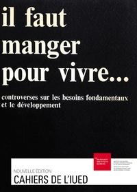 Jacques Vallet et Gilbert Rist - Il faut manger pour vivre… - Controverses sur les besoins fondamentaux et le développement.