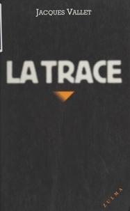 Jacques Vallet - La trace.
