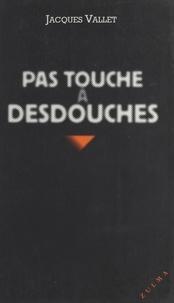 Jacques Vallet - Pas touche à Desdouches.