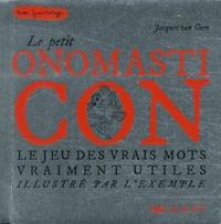 Jacques Van Geen - Le petit onomasticon - Le jeu des vrais mots vraiment utiles illustrés par l'exemple.