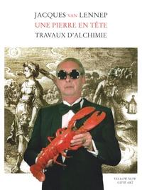 Jacques Van Lennep - Une pierre en tête - Travaux d'alchimie.