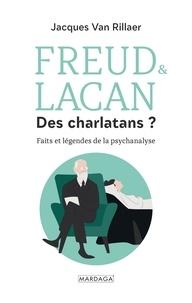Jacques Van Rillaer - Freud & Lacan, des charlatans ? - Faits et légendes de la psychanalyse.