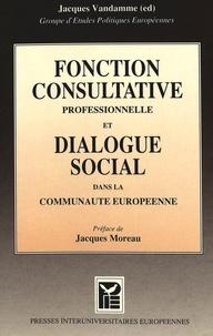 Jacques Vandamme - Fonction consultative professionnelle et dialogue social dans la Communauté Européenne - Une étude du Groupe d'Etudes Politiques Européennes (G.E.P.E).