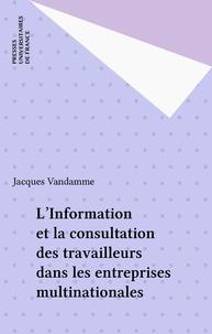 Jacques Vandamme - L' Information et la consultation des travailleurs dans les entreprises multinationales.
