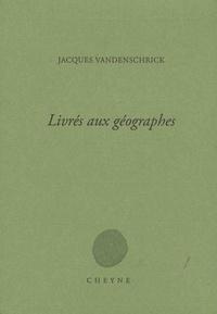 Jacques Vandenschrick - Livrés aux géographes.