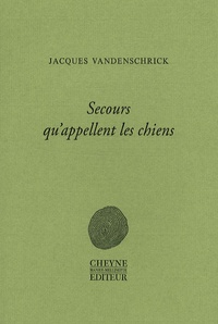 Jacques Vandenschrick - Secours qu'appellent les chiens.