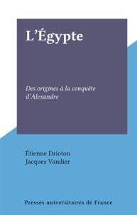 Jacques Vandier et Étienne Drioton - L'Égypte - Des origines à la conquête d'Alexandre.