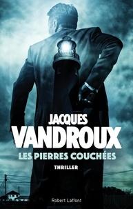Jacques Vandroux - Roman  : Les Pierres couchées.