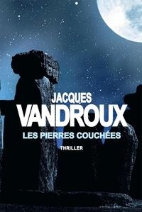 Jacques Vandroux - Les pierres couchées.
