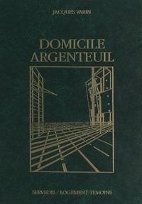 Jacques Varin et  Collectif - Domicile Argenteuil - Un siècle de logement social.