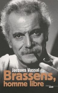 Jacques Vassal - Brassens, homme libre.