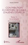 Jacques Vassault - Contribution à l'histoire de l'asile d'aliénés d'Évreux - Tome II : Les pratiques.
