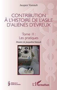 Jacques Vassault - Contribution à l'histoire de l'asile d'aliénés d'Evreux - Tome II, Les pratiques.