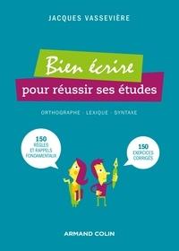 Jacques Vassevière - Bien écrire pour réussir ses études.