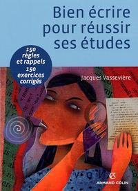 Jacques Vassevière - Bien écrire pour réussir ses études - Orthographe, lexique, syntaxe, 150 régles et rappels, 150 exercices corrigés.