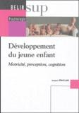 Jacques Vauclair - Développement du jeune enfant - Motricité, perception, cognition.