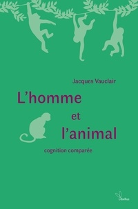 Jacques Vauclair - L'homme et l'animal - Cognition comparée.