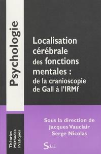 Jacques Vauclair et Serge Nicolas - Localisation cérébrale des fonctions mentales : de la cranioscopie de Gall à l'IRMf.