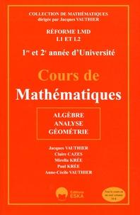 Jacques Vauthier et Claire Cazes - Cours de mathématiques L1 et L2 1e et 2e année d'Université - Algèbre, analyse, géométrie.