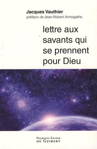Jacques Vauthier - Lettre aux savants qui se prennent pour Dieu.