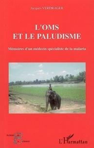 Jacques Verdrager - L'OMS et le paludisme - Mémoires d'un médecin spécialiste de la malaria.