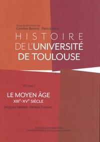 Jacques Verger et Patrice Foissac - Histoire de l'université de Toulouse - Volume 1 (XIIIe-XVe siècle).