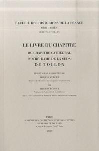 Jacques Verger et Thierry Pécout - Le livre du Chapitre - Du chapitre cathédral Notre-Dame de la Seds de Toulon.