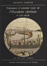 Jacques Verger et Roland Mousnier - Naissance et premier essor de l'Occident chrétien, Ve-XIIIe siècle.
