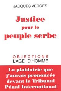 Jacques Vergès - Justice pour le peuple serbe - La plaidoirie que j'aurais prononcée devant le tribunal pénal international.