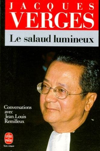 Jacques Vergès - Le salaud lumineux - Conversations avec Jean-Louis Remilleux.