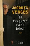 Jacques Vergès - Que mes guerres étaient belles !.