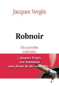Jacques Vergès - Robnoir - Dix nouvelles judiciaires.