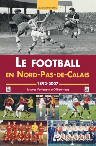 Jacques Verhaeghe et Gilbert Hocq - Le football en Nord-Pas-de-Calais - 1892-2007.