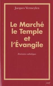 Jacques Vermeylen - Le marché, le temple et l'évangile - Itinéraires catholiques.