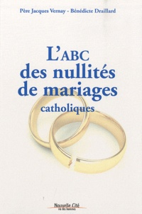 Jacques Vernay et Bénédicte Draillard - L'ABC des nullités de mariages catholiques.