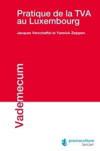 Jacques Verschaffel et Yannick Zeippen - Pratique de la TVA au Luxembourg.