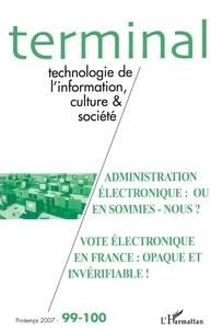 Jacques Vétois et Daniel Naulleau - Terminal N° 99-100, Printemps : Administration électronique : où en sommes-nous ? Vote électronique en France : opaque et invérifiable !.