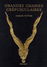 Jacques Vettier - Grandes chasses crépusculaires.